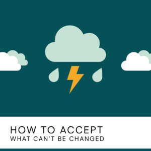 20200723 How To Accept What Can't Be Changed