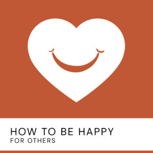 20200723 How To Be Happy For Others2