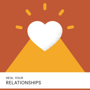 20200902 Heal Your Relationships