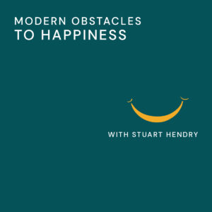 20201010 Modern Obstacles To Happiness