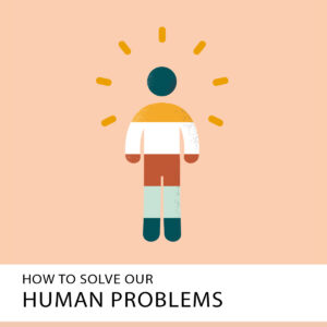 20210123 How To Solve Human Problems